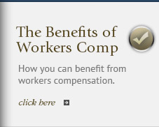 Learn how you can benefit from workers compensation.